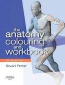 Stuart Porter Ph D  BSc Hons  Grad. Dip. Phys.  M.C.S.P. F.H.E.A. S.R.P.  Cert.M.H.S. - The Anatomy Colouring and Workbook, 2e - 9780750675413 - V9780750675413