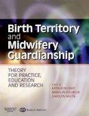 Fahy, Kathleen; Foureur, Maralyn; Hastie, Carolyn - Birth Territory and Midwifery Guardianship - 9780750688703 - V9780750688703