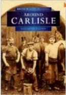 Nelson, Elizabeth - Around Carlisle in Old Photographs (Britain in Old Photographs) - 9780750913614 - V9780750913614