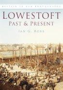 Robb, Ian G. - Lowestoft Past and Present - 9780750923804 - V9780750923804