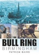 Baird, Patrick - The Bull Ring Birmingham (In Old Photographs) - 9780750929202 - V9780750929202