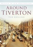 Gosling, Ted - Around Tiverton in Old Photographs - 9780750929486 - V9780750929486