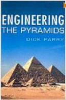 Parry, Dick - Engineering the Pyramids - 9780750934145 - V9780750934145