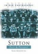Goodwins, Sara - Sutton Past and Present - 9780750934244 - V9780750934244
