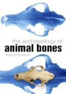 O'Connor, Terry - The Archaeology of Animal Bones - 9780750935241 - V9780750935241