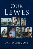 Arscott, David - Our Lewes - 9780750936644 - V9780750936644