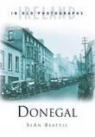 Beattie, Sean - DONEGAL IN OLD PHOTOGRAPHS - 9780750938259 - V9780750938259