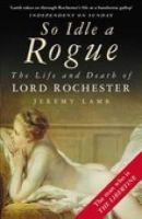 Jeremy Lamb - So Idle a Rogue: The Life and Death of Lord Rochester - 9780750939133 - KLN0018180