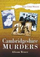 Bruce, Alison - Cambridgeshire Murders - 9780750939140 - V9780750939140