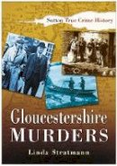 Stratmann, Linda - Gloucestershire Murders - 9780750939508 - V9780750939508