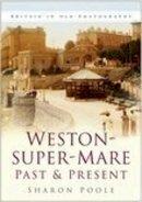 Poole, Sharon - Weston-super-Mare Past and Present - 9780750940658 - V9780750940658