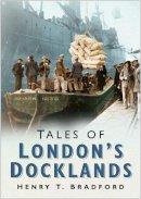 Bradford, Henry T. - Tales of London's Docklands - 9780750941389 - V9780750941389