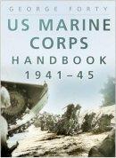 Forty, George - US Marine Corps Handbook 1941-1945 - 9780750941969 - V9780750941969