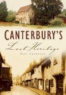 Crampton, Paul - Canterbury's Lost Heritage - 9780750943192 - V9780750943192