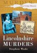 Wade, Stephen - Lincolnshire Murders - 9780750943215 - V9780750943215