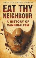 Diehl, Daniel; Donnelly, Mark F. - Eat Thy Neighbour - 9780750943734 - V9780750943734