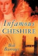 Burrows, Bob - Infamous Cheshire - 9780750944250 - V9780750944250