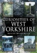 Woodhouse, Robert - Curiosities of West Yorkshire - 9780750944434 - V9780750944434