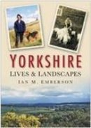 Emberson, Ian - Yorkshire Lives and Landscapes - 9780750944663 - V9780750944663