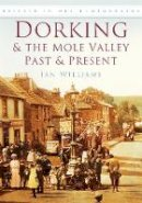 Williams, Ian - Dorking & the Mole Valley in Old Photographs: Past & Present (Britain in Old Photographs) - 9780750945820 - V9780750945820