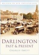 Emett, Charlie, Dodsworth, Ron - Darlington: Past and Present - 9780750946209 - V9780750946209