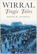 Longman, Daniel K. - Wirral Tragic Tales - 9780750946742 - V9780750946742