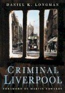Longman, Daniel K. - Criminal Liverpool - 9780750947497 - V9780750947497