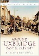 Sherwood, Philip - Around Uxbridge Past and Present - 9780750947947 - V9780750947947
