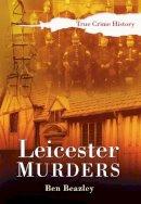 Beazley, Ben - Leicester Murders (Sutton True Crime History) - 9780750948104 - V9780750948104