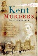 Stratmann, Linda - Kent Murders (Sutton True Crime History) - 9780750948111 - V9780750948111