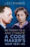 Leo Marks - Between Silk and Cyanide: A Codemaker's War 1941-45 - 9780750948357 - V9780750948357