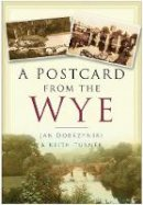 Dobrzynski, Jan, Turner, Keith - A Postcard from the Wye - 9780750948500 - V9780750948500