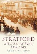 Fogg, Nicholas - Stratford: A Town at War - 9780750948913 - V9780750948913
