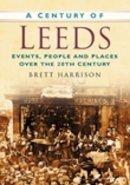 Harrison, Brett - Century of Leeds - 9780750948937 - V9780750948937