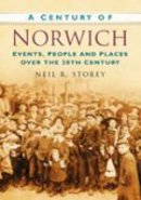 Storey, Neil R - A Century of Norwich: Events, People and Places Over the 20th Century - 9780750948975 - V9780750948975