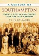 Gallaher, Tony - A Century of Southampton - 9780750949019 - V9780750949019
