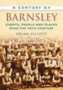 Elliott, Brian - A Century of Barnsley - 9780750949033 - V9780750949033