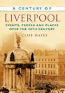Cliff Hayes - A Century of Liverpool - 9780750949064 - V9780750949064