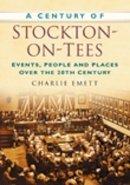 Charlie Emett - A Century of Stockton-on-Tees - 9780750949101 - V9780750949101