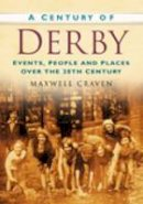 craven-maxwell - A Century of Derby - 9780750949118 - V9780750949118