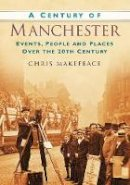 Makepeace, Chris - Century of Manchester - 9780750949170 - V9780750949170