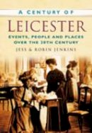 Jenkins, Robin - A Century of Leicester - 9780750949187 - V9780750949187