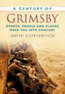 Cuppleditch, David - A Century of Grimsby - 9780750949194 - V9780750949194