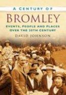 Johnson, David - A Century of Bromley - 9780750949279 - V9780750949279
