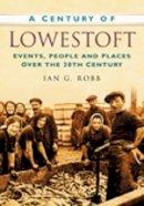 Robb - A Century of Lowestoft - 9780750949286 - V9780750949286