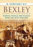 Barr-Hamilton, Malcolm - A Century of Bexley - 9780750949309 - V9780750949309