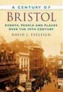 Eveleigh, David J. - A Century of Bristol - 9780750949330 - V9780750949330