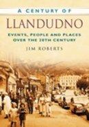 Roberts, Jim - A Century of Llandudno - 9780750949361 - V9780750949361