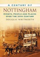 Whitworth, Douglas - A Century of Nottingham  (Century of South of England) - 9780750949378 - V9780750949378