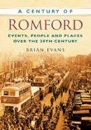 Evans, Brian - A Century of Romford - 9780750949392 - V9780750949392